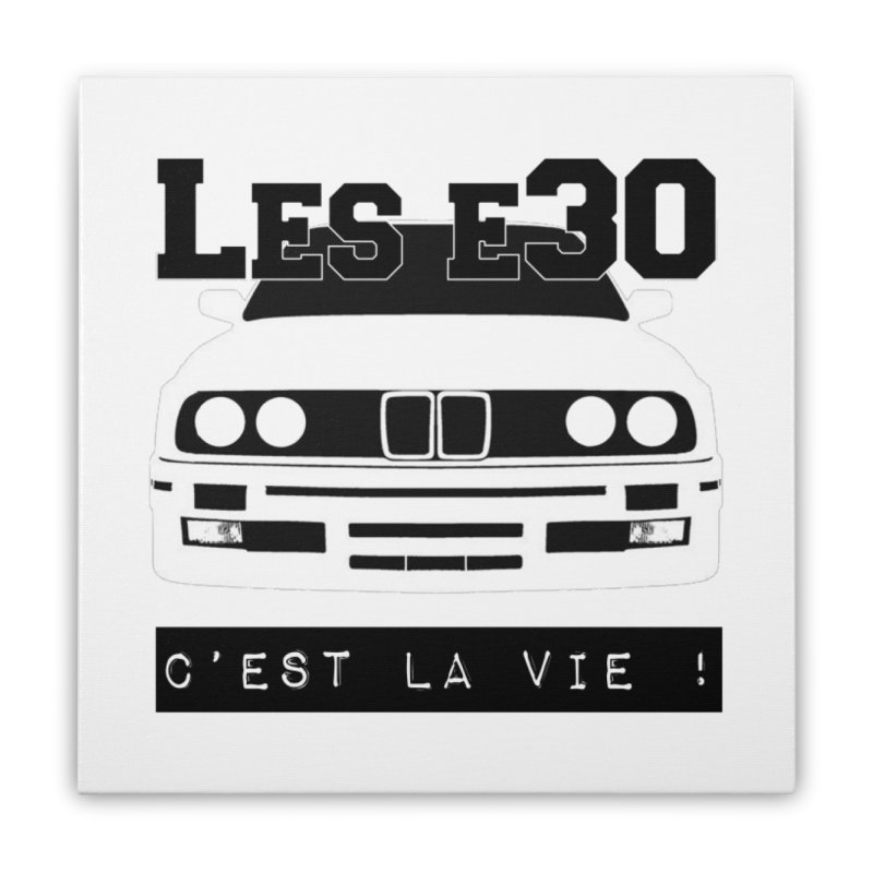 Les E30 c'est la vie Home Stretched Canvas by 100% Pilote