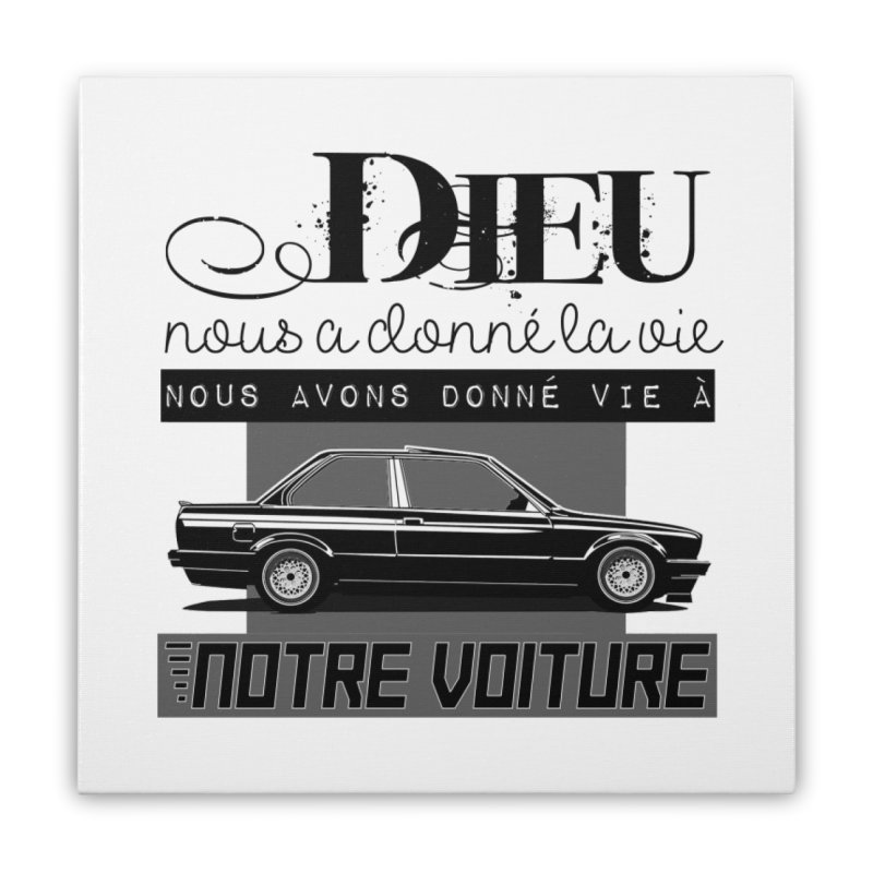 Dieu nous a donné la vie Home Stretched Canvas by 100% Pilote