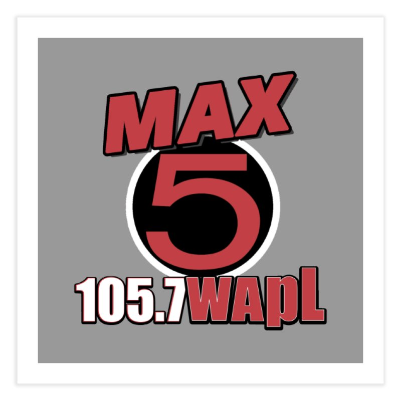 Max 5 Home Fine Art Print by 105.7 WAPL Store