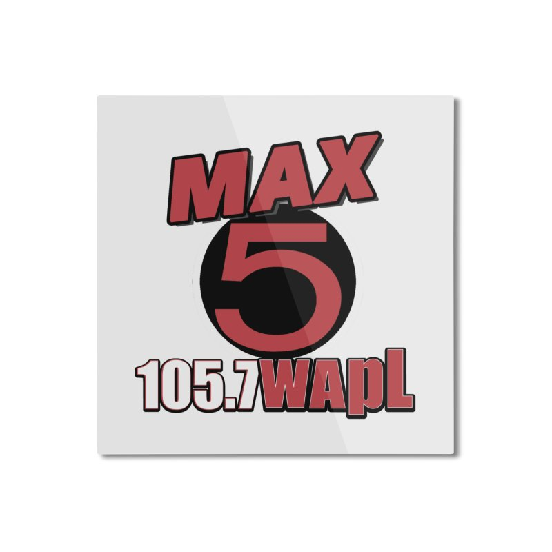 Max 5 Home Mounted Aluminum Print by 105.7 WAPL Web Store