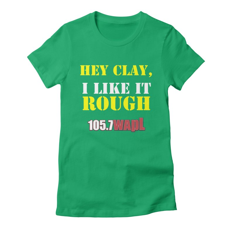 Hey Clay... I Like It Rough Women's Fitted T-Shirt by 105.7 WAPL Web Store