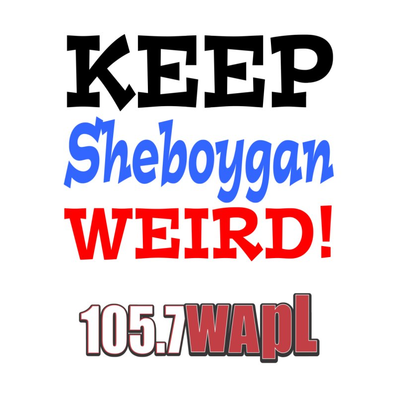 Keep Sheboygan Weird! Kids T-Shirt by 105.7 WAPL Store
