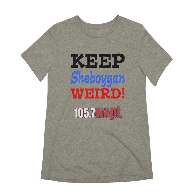 Keep Sheboygan Weird! Women's Extra Soft T-Shirt by 105.7 WAPL Web Store