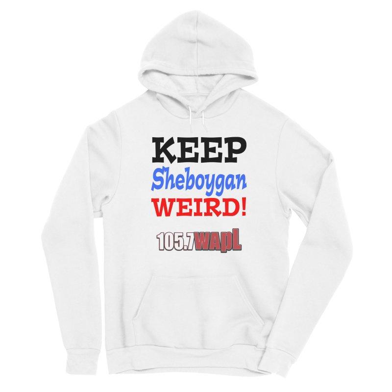 Keep Sheboygan Weird! Women's Pullover Hoody by 105.7 WAPL Store
