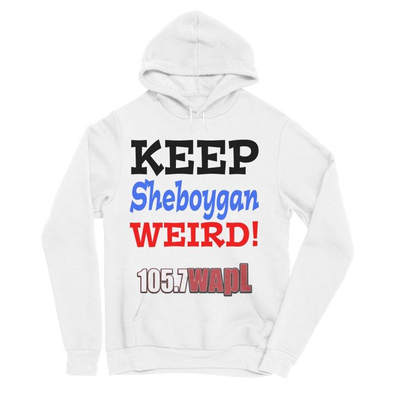 Keep Sheboygan Weird! Women's Sponge Fleece Pullover Hoody by 105.7 WAPL Web Store