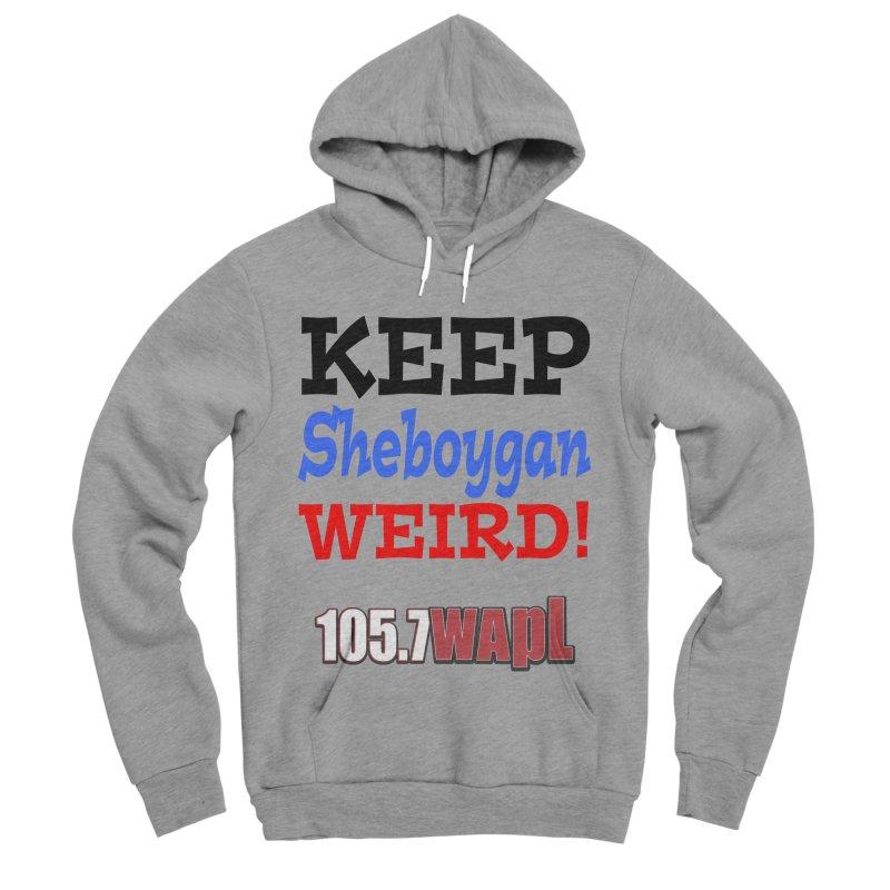 Keep Sheboygan Weird! Men's Sponge Fleece Pullover Hoody by 105.7 WAPL Web Store