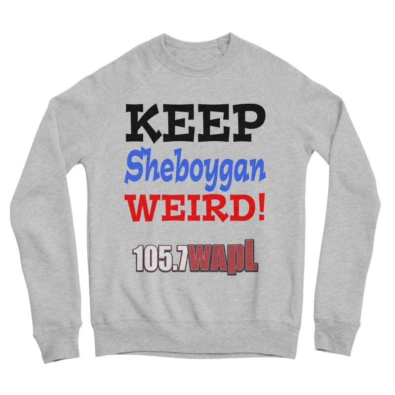 Keep Sheboygan Weird! Men's Sponge Fleece Sweatshirt by 105.7 WAPL Web Store