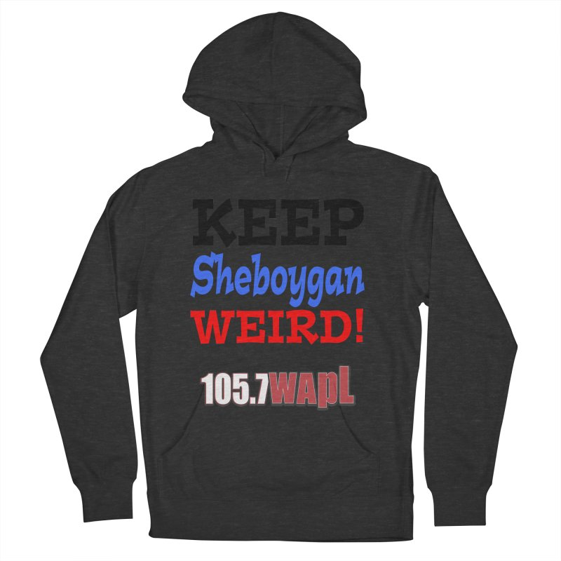 Keep Sheboygan Weird! Women's French Terry Pullover Hoody by 105.7 WAPL Web Store