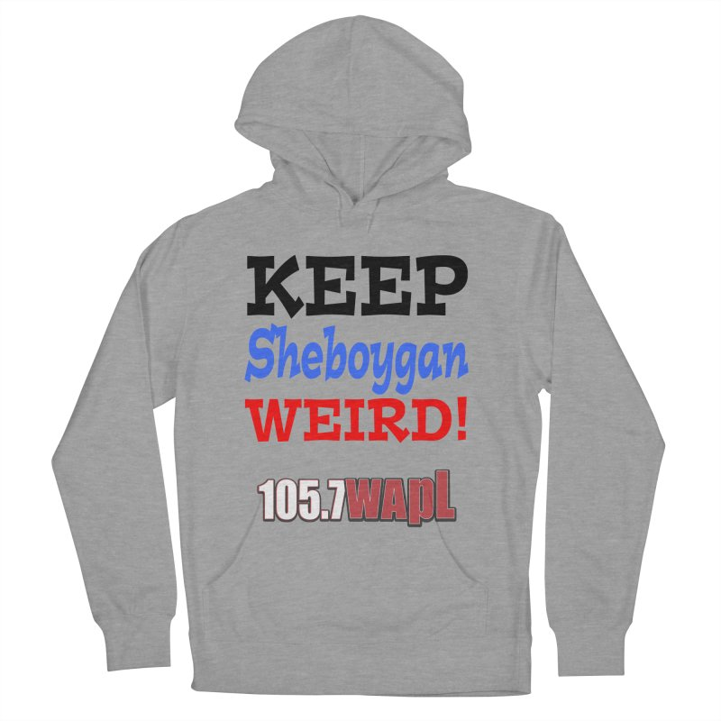 Keep Sheboygan Weird! Men's French Terry Pullover Hoody by 105.7 WAPL Web Store