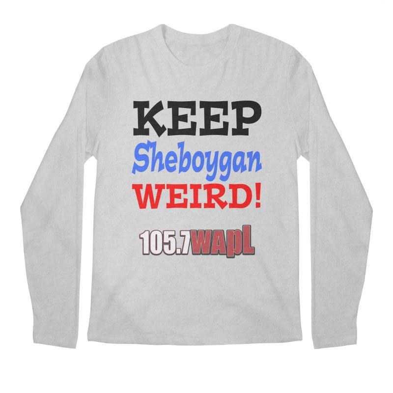 Keep Sheboygan Weird! Men's Regular Longsleeve T-Shirt by 105.7 WAPL Web Store