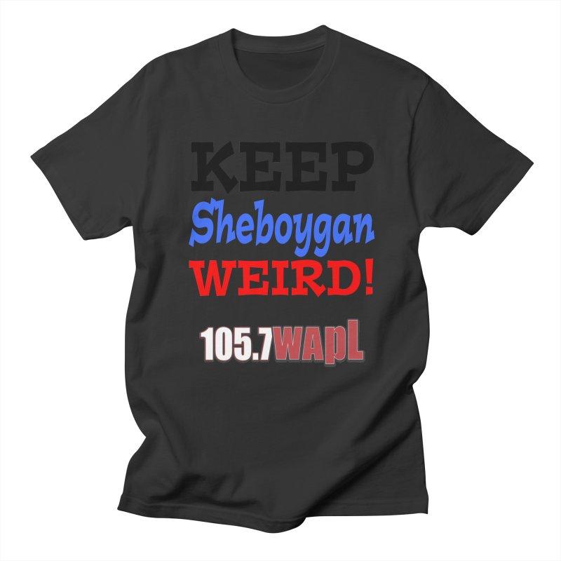 Keep Sheboygan Weird! Men's Regular T-Shirt by 105.7 WAPL Web Store