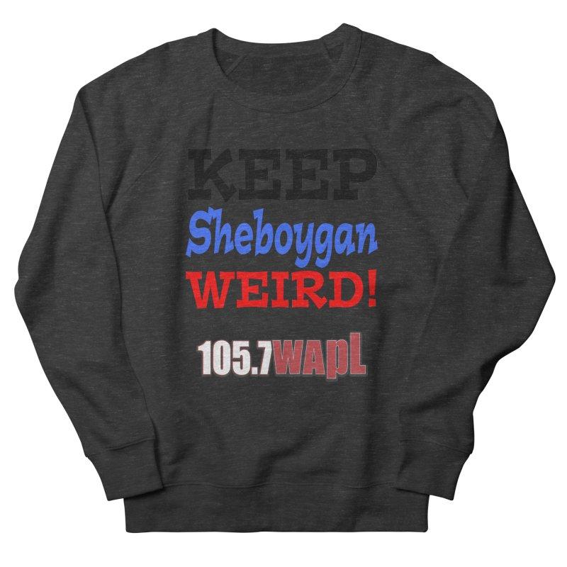 Keep Sheboygan Weird! Men's Sweatshirt by 105.7 WAPL Store