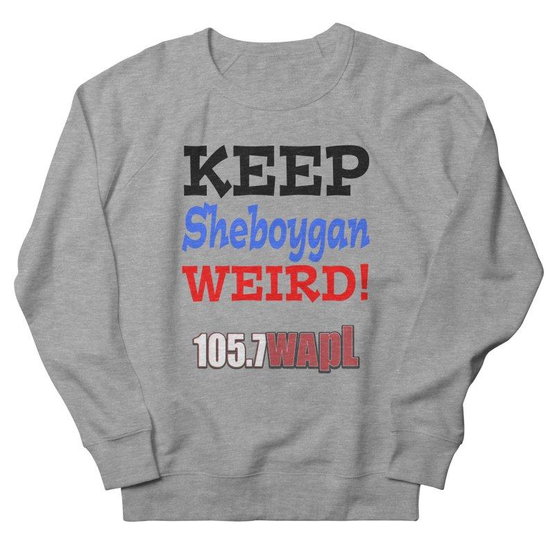 Keep Sheboygan Weird! Men's French Terry Sweatshirt by 105.7 WAPL Web Store