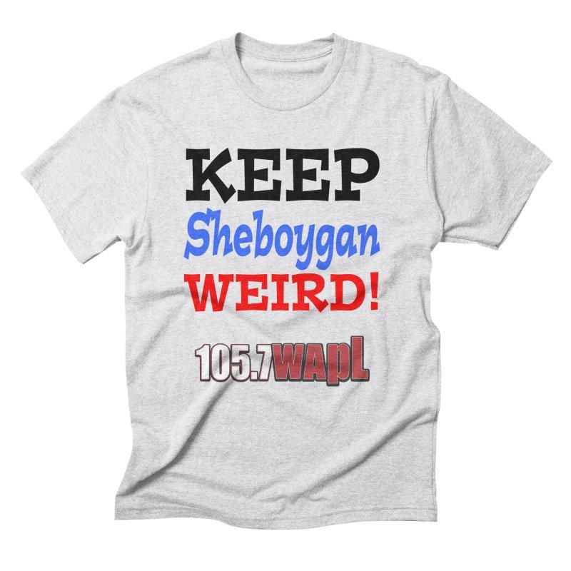 Keep Sheboygan Weird! Men's Triblend T-Shirt by 105.7 WAPL Web Store