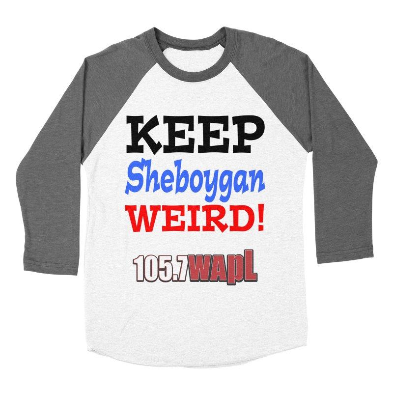 Keep Sheboygan Weird! Women's Baseball Triblend Longsleeve T-Shirt by 105.7 WAPL Web Store