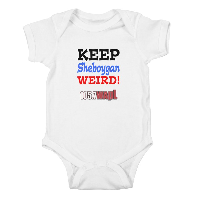 Keep Sheboygan Weird! Kids Baby Bodysuit by 105.7 WAPL Web Store