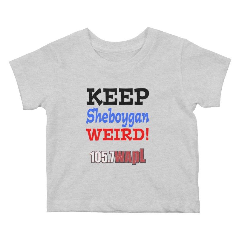 Keep Sheboygan Weird! Kids Baby T-Shirt by 105.7 WAPL Web Store