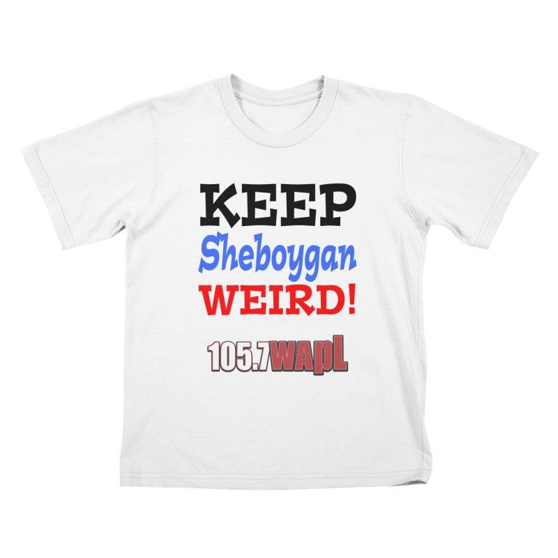 Keep Sheboygan Weird! Kids T-Shirt by 105.7 WAPL Store