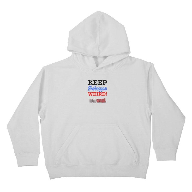 Keep Sheboygan Weird! Kids Pullover Hoody by 105.7 WAPL Store