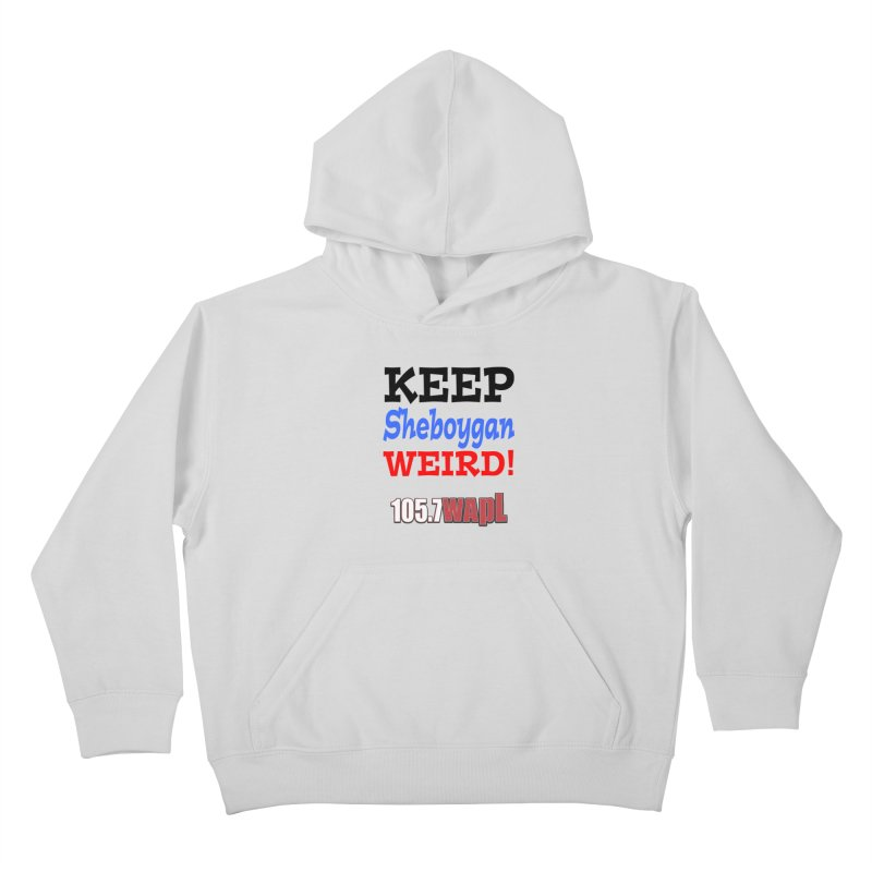 Keep Sheboygan Weird! Kids Pullover Hoody by 105.7 WAPL Web Store