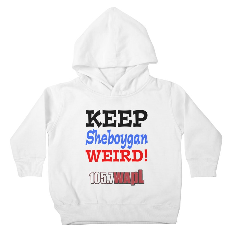 Keep Sheboygan Weird! Kids Toddler Pullover Hoody by 105.7 WAPL Web Store