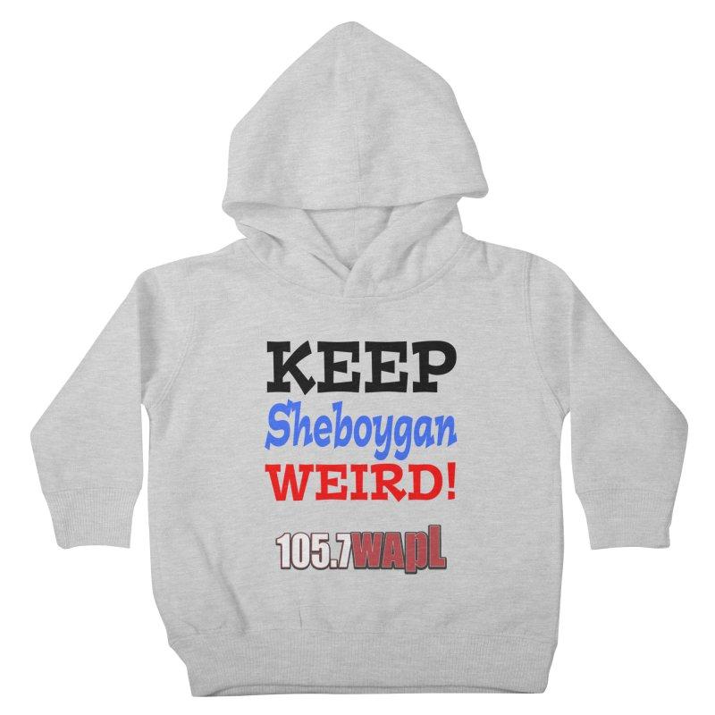 Keep Sheboygan Weird! Kids Toddler Pullover Hoody by 105.7 WAPL Web Store