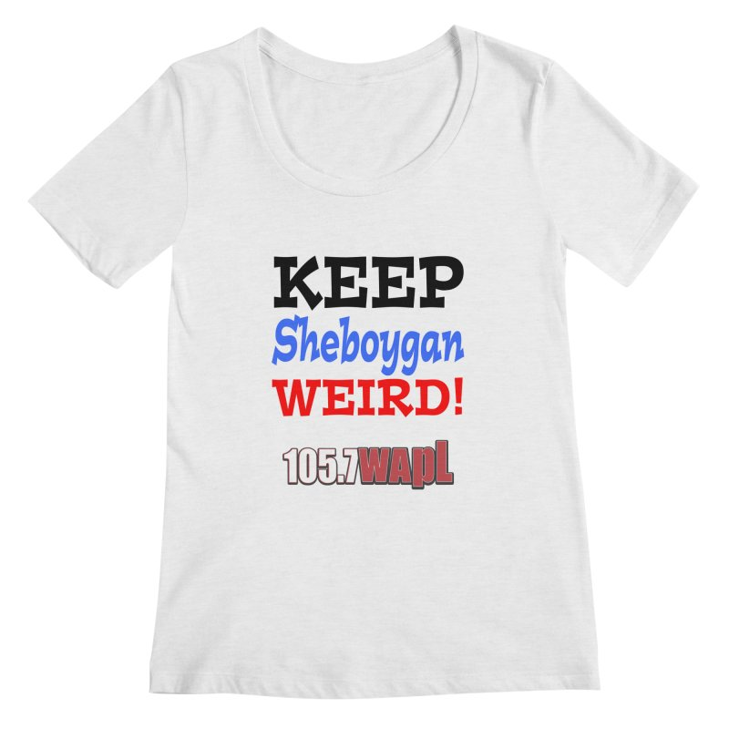 Keep Sheboygan Weird! Women's Regular Scoop Neck by 105.7 WAPL Web Store