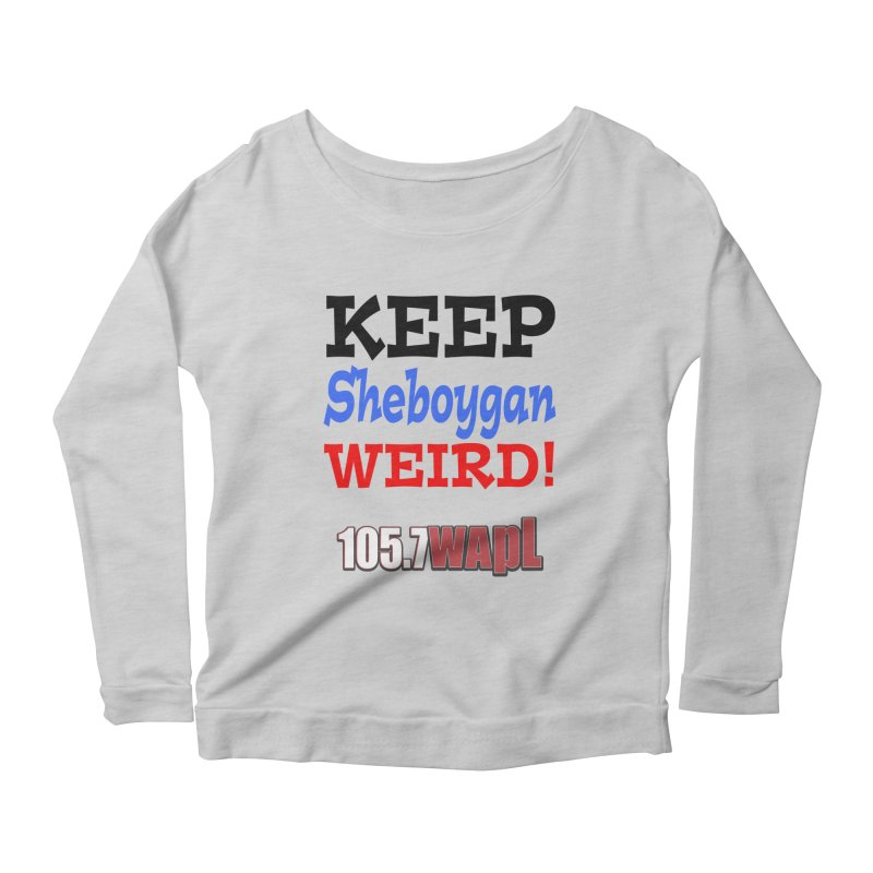 Keep Sheboygan Weird! Women's Scoop Neck Longsleeve T-Shirt by 105.7 WAPL Web Store