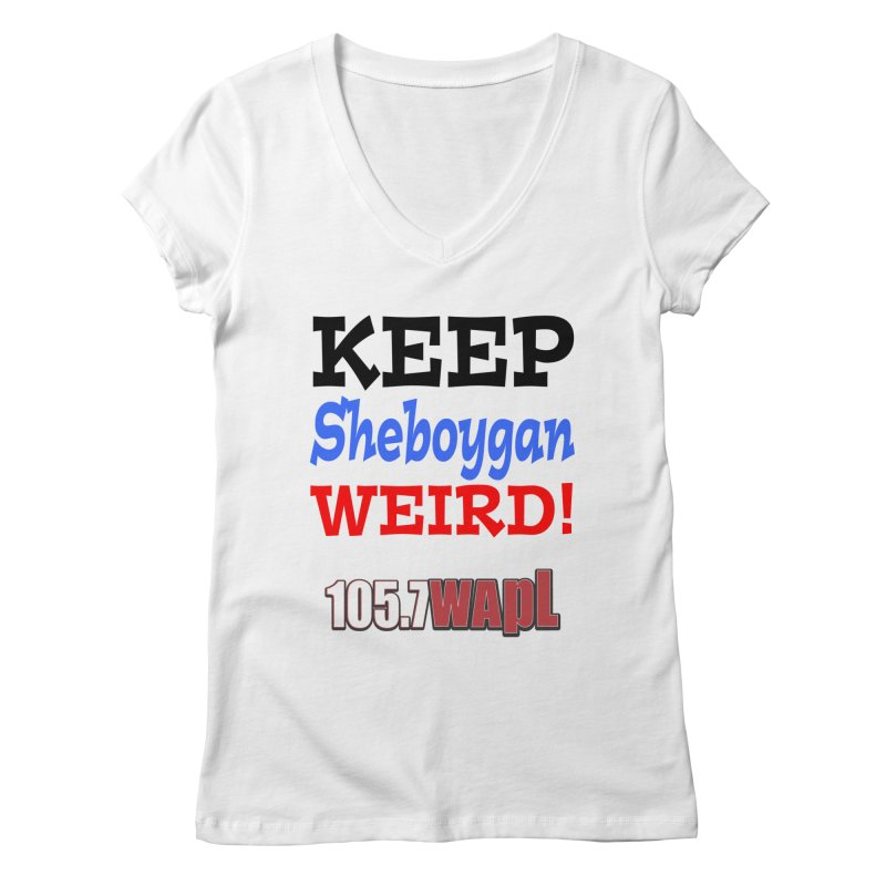 Keep Sheboygan Weird! Women's Regular V-Neck by 105.7 WAPL Web Store