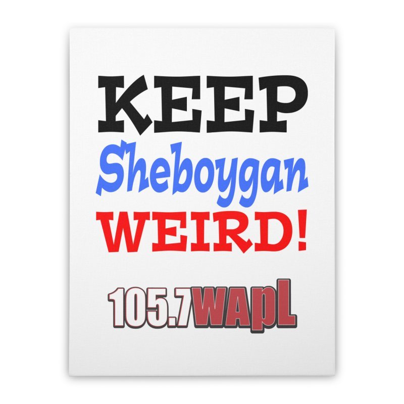 Keep Sheboygan Weird! Home Stretched Canvas by 105.7 WAPL Web Store