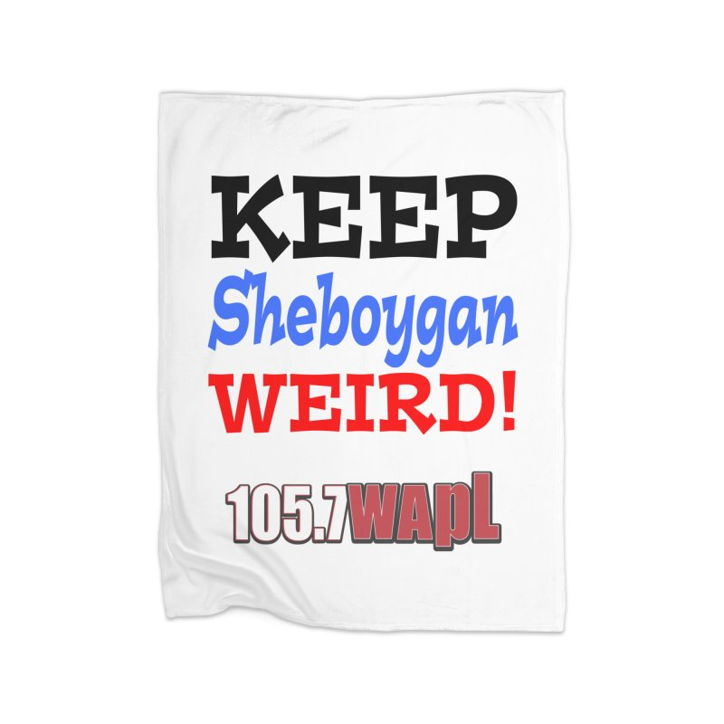 Keep Sheboygan Weird! Home Fleece Blanket Blanket by 105.7 WAPL Web Store