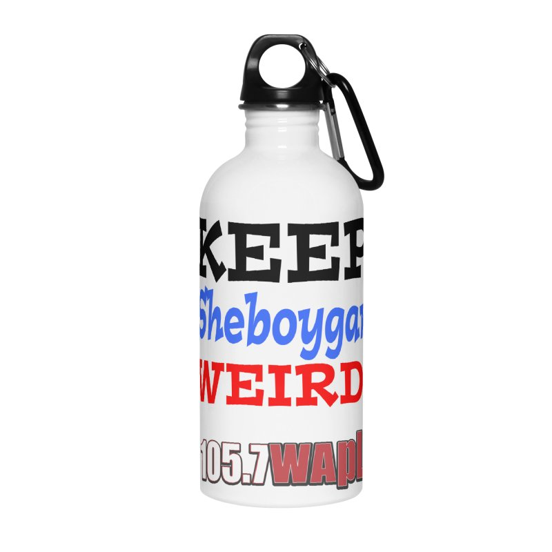 Keep Sheboygan Weird! Accessories Water Bottle by 105.7 WAPL Web Store