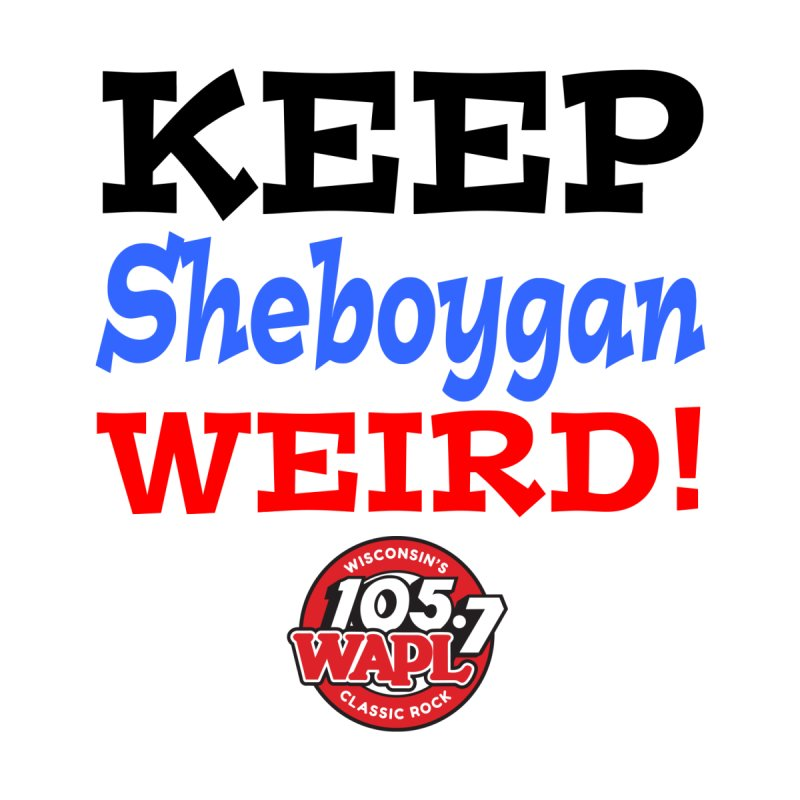 Keep Sheboygan Weird! Men's T-Shirt by 105.7 WAPL Store