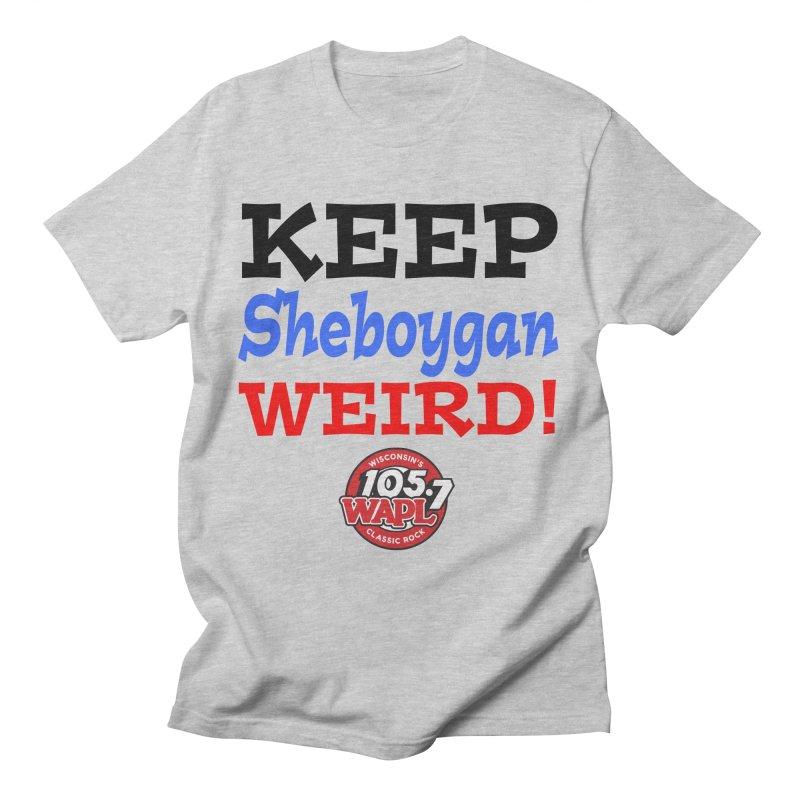 Keep Sheboygan Weird! Men's T-Shirt by 105.7 WAPL Store