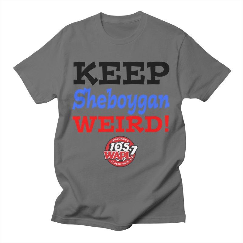 Keep Sheboygan Weird! Women's T-Shirt by 105.7 WAPL Store