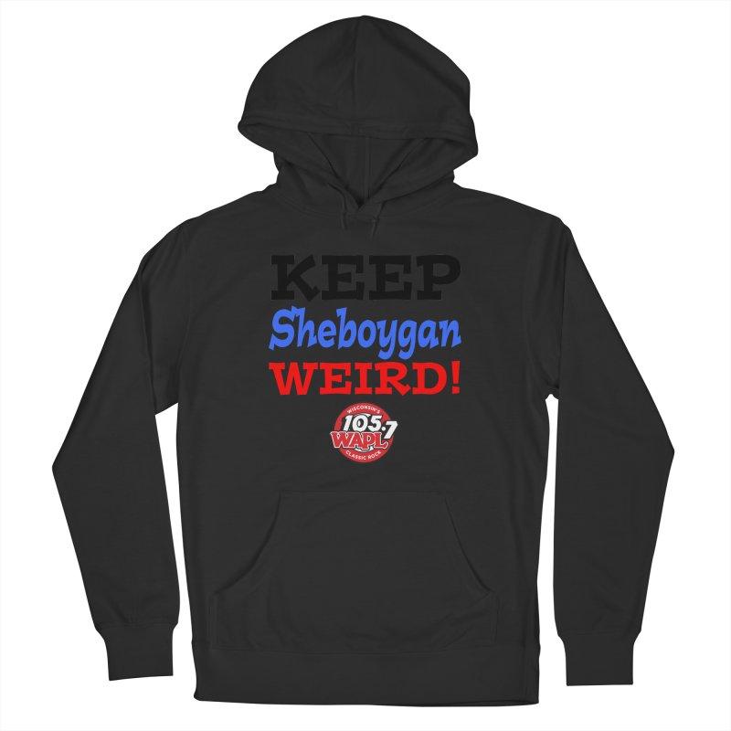 Keep Sheboygan Weird! Men's Pullover Hoody by 105.7 WAPL Store