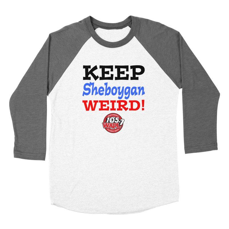 Keep Sheboygan Weird! Women's Longsleeve T-Shirt by 105.7 WAPL Store