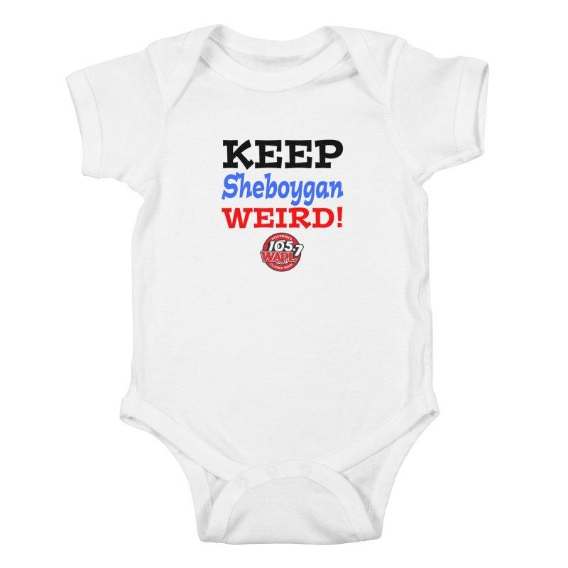 Keep Sheboygan Weird! Kids Baby Bodysuit by 105.7 WAPL Store