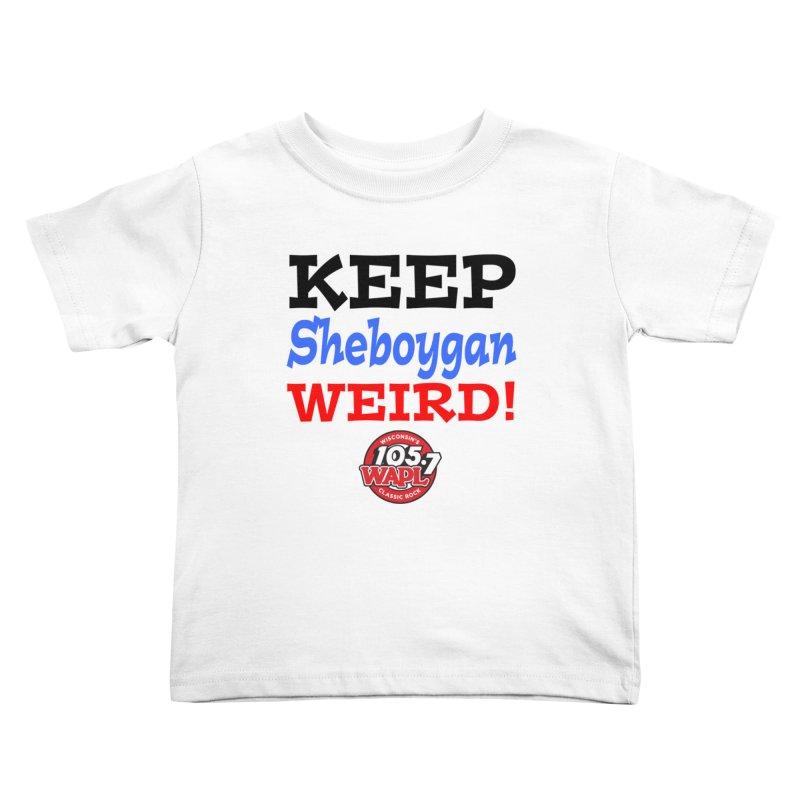 Keep Sheboygan Weird! Kids Toddler T-Shirt by 105.7 WAPL Store