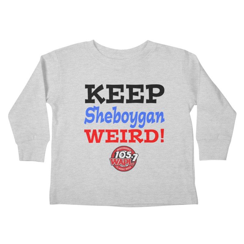 Keep Sheboygan Weird! Kids Toddler Longsleeve T-Shirt by 105.7 WAPL Store