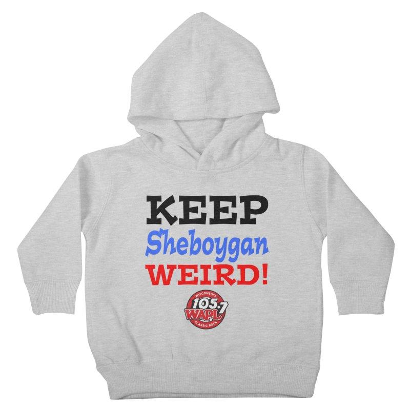 Keep Sheboygan Weird! Kids Toddler Pullover Hoody by 105.7 WAPL Store