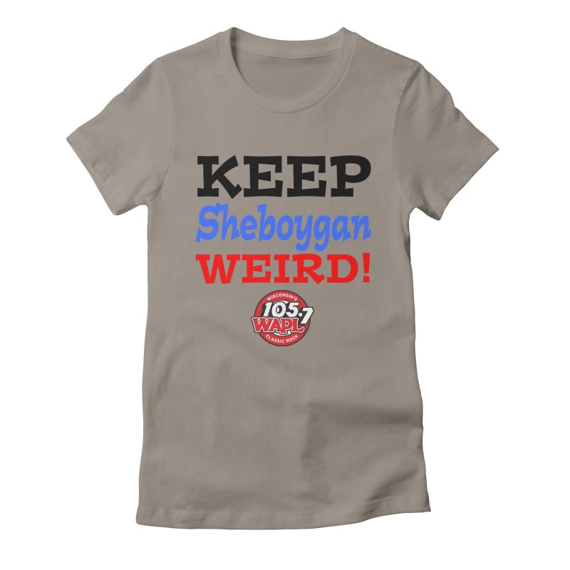 Keep Sheboygan Weird! Women's T-Shirt by 105.7 WAPL Store
