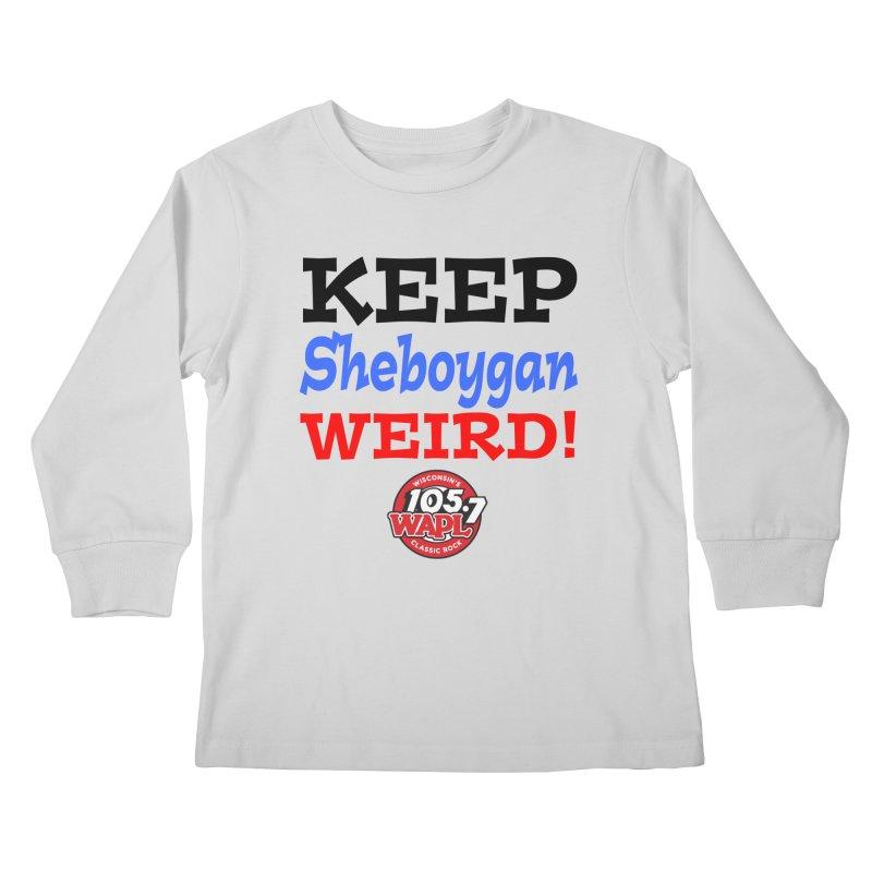 Keep Sheboygan Weird! Kids Longsleeve T-Shirt by 105.7 WAPL Store