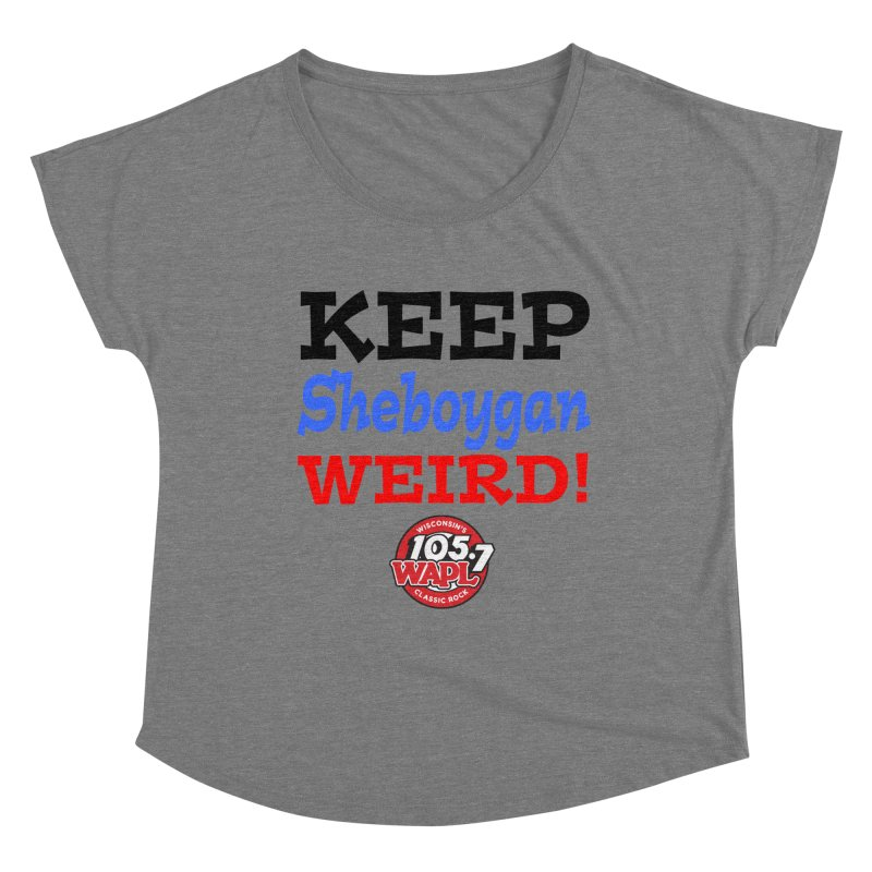 Keep Sheboygan Weird! Women's Scoop Neck by 105.7 WAPL Store