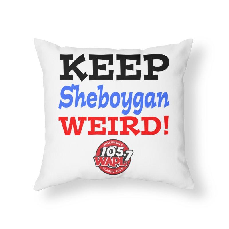 Keep Sheboygan Weird! Home Throw Pillow by 105.7 WAPL Store