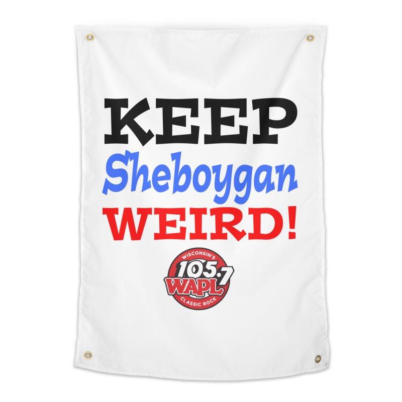 Keep Sheboygan Weird! Home Tapestry by 105.7 WAPL Store