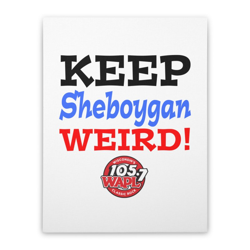 Keep Sheboygan Weird! Home Stretched Canvas by 105.7 WAPL Store