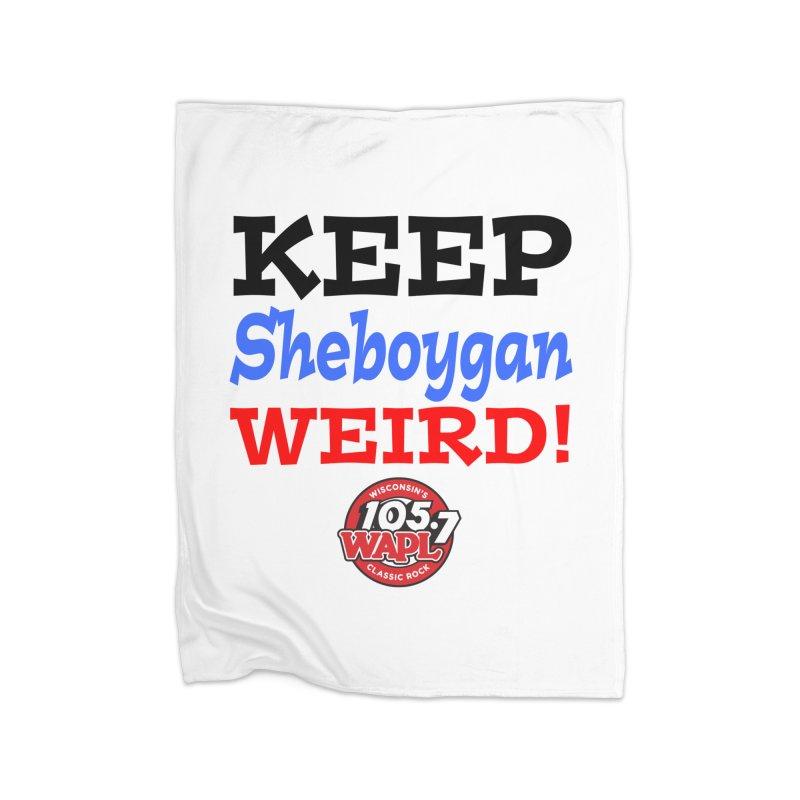 Keep Sheboygan Weird! Home Blanket by 105.7 WAPL Store