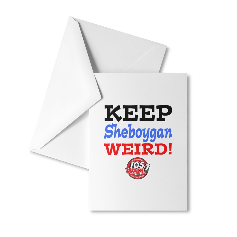 Keep Sheboygan Weird! Accessories Greeting Card by 105.7 WAPL Store