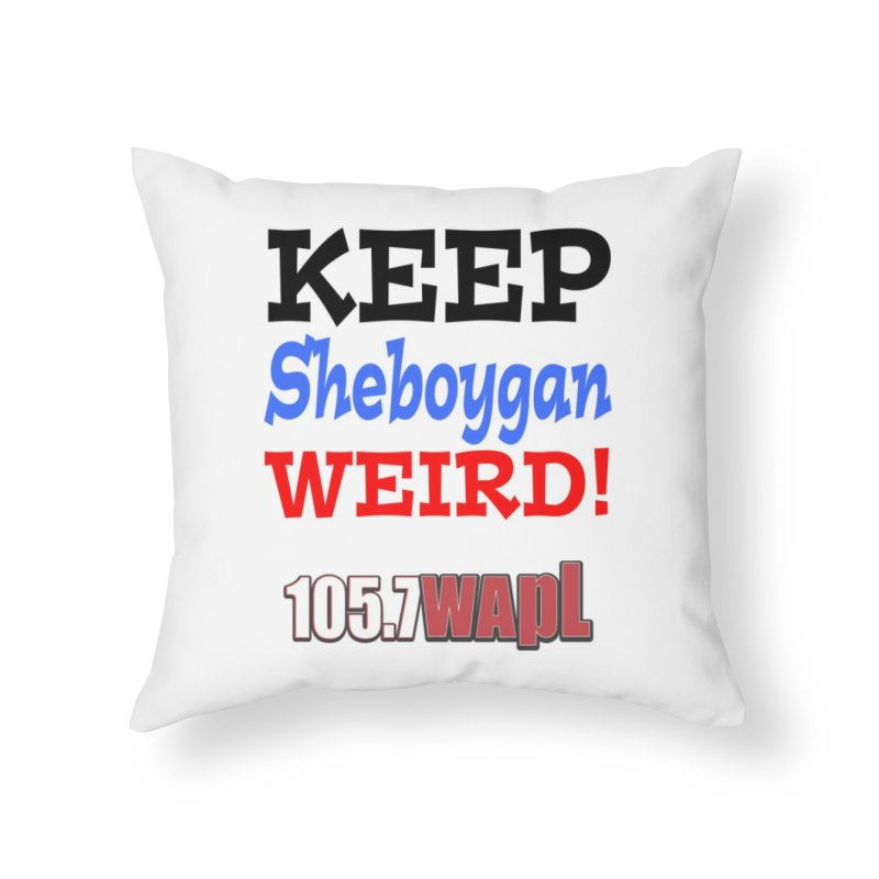 Keep Sheboygan Weird! Home Throw Pillow by 105.7 WAPL Web Store